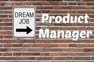 Product Manager is the Dream Job
